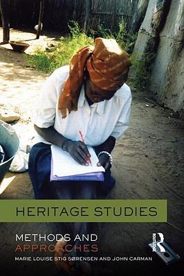 Heritage Studies By Sorensen, Marie Louise Stig (EDT)/ Carman, John (EDT)