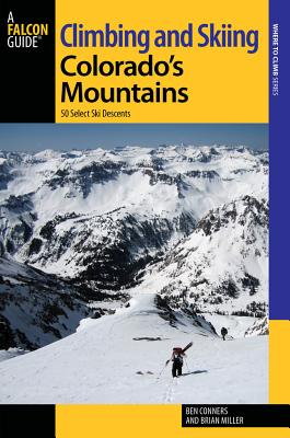 Climbing and Skiing Colorado's Mountains By Conners, Ben/ Miller, Brian